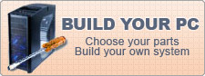 Build your PC: Chosse your parts and  Build your own system !